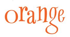 bright happy no doubt about it orange it s an odd looking word and for ...