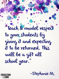 """""""Teach & model respect to your students by giving it and expecting it to be returned. This will be a gift ALL school year."""" -Stephanie M."""