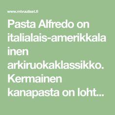 Kanaa Alfredon tapaan – kermainen kanapasta Pasta Alfredo on nopea arkiruoka Pasta Alfredo