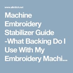 Machine Embroidery Stabilizer Guide -What Backing Do I Use With My Embroidery Machine? - AllStitch Embroidery Supplies