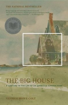 The Big House: A Century in the Life of an American Summer Home by George Howe Colt