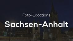 Foto-Locations in Sachsen-Anhalt – Die schönsten Orte zum Fotografieren