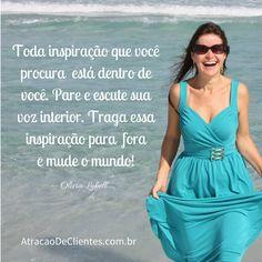 Toda inspiração que você procura está dentro de você!    Prosperando Juntos,  Olivia :-)    www.AtracaodeClientes.com.br    #coach #coaching #olivialobell #inspiracao #sucesso
