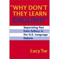 Why Don't They Learn English?: Separating Fact from Fallacy in the U.S. Language Debate (Language and Literacy Series)