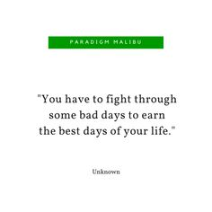"""You have to fight through some bad days to earn the best days of your life"" https://paradigmmalibu.com/ #ParadigmMailbu #ParadigmTreatmentCenters #Quote #Quotes #Inspiration #Inspirational #Motivational #MotivationalQuotes #InspirationalQuotes #LifeQuotes #RecoveryQuotes #Recovery #TeenMentalHealth #MentalHealth"