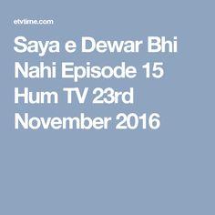 Saya e Dewar Bhi Nahi Episode 15 Hum TV 23rd November 2016