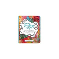 Creative Doodling & Beyond : Inspiring Exercises, Prompts, and Projects for Turning Simple Doodles into