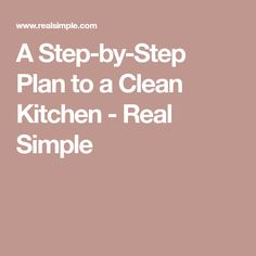 A Step-by-Step Plan to a Clean Kitchen - Real Simple