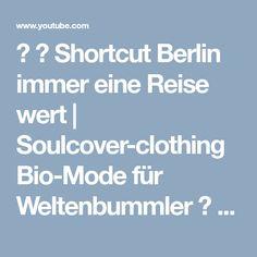 ☀ 💥 Shortcut Berlin immer eine Reise wert   Soulcover-clothing Bio-Mode für Weltenbummler ☀ 💥 - YouTube