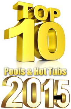 Check out the 2015 Top 10 Awards For Pools & Hot Tubs.  http://www.poolandspa.com/Top-10-Pools-And-Hot-Tub-Spas-2015.htm