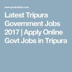 Latest Tripura Government Jobs 2017 | Apply Online Govt Jobs in Tripura