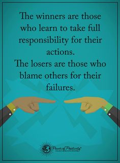 Success Quotes | The winners are those who learn to take full responsibility for their actions. The looses are those blame others for their failures.