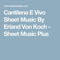 Cantilena E Vivo Sheet Music By Erland Von Koch - Sheet Music Plus