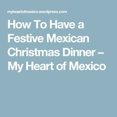How To Have a Festive Mexican Christmas Dinner – My Heart of Mexico