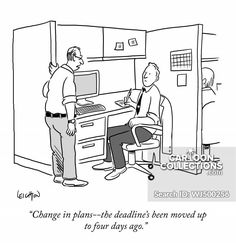 """""""Change in plans - the deadline's been moved up to four days ago. In Plan, How To Plan, Business Cartoons, Four Days, Change, Anxiety, Collection, Humor, Stress"""