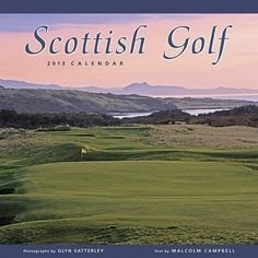 Scottish Golf Wall Calendar: From its championship courses to its lesser-known hidden gems, this sporting calendar contains alluring images of some of Scotland's finest golf courses.  $13.99  http://calendars.com/Golf/Scottish-Golf-2013-Wall-Calendar/prod201300000763/?categoryId=cat00407=cat00407#