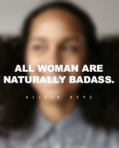"""On the power of women.   """"All women are naturally badass."""""""