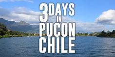 3 Days in Pucon Chile