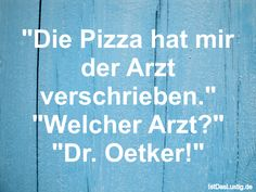 """Die Pizza hat mir der Arzt verschrieben."" ""Welcher Arzt?"" ""Dr. Oetker!"" Funny Things, Haha, Humor, Cool Stuff, Funny Pizza, Funny Sayings, Truths, Funny Stuff, Laughing"