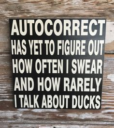 Autocorrect Has Yet To Figure Out How Often I Swear And How Rarely I Talk About Ducks. Wood Sign