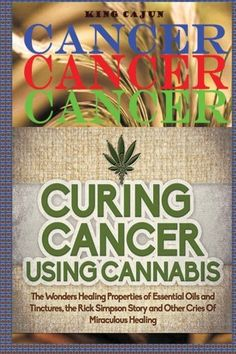 Finally The Second Book in the Series is here!!! IT IS TIME WE KICK CANCERS BUTT!!! CANCER CANCER CANCER: Curing Cancer Using Cannabis The Wondrous Healing Properties Of Essential Oils and Tinctu...