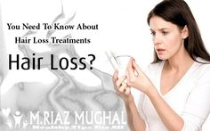 You Have Need To Know About Hair Loss Treatments ~ Muhammad Riaz Mughal