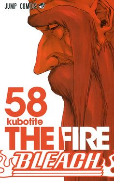 Bleach: The Fire (vol 58), by Tite Kubo (released Oct 1, 2013). With the Soul Society under attack from the mysterious Vandenreich, General Captain Yamamoto must defeat the Vandenreich's king in order to save the day.