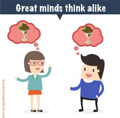 IDIOM: great minds think alike. Learn about other meanings of 'mind' at: http://www.theenglishhall.com/vocabulario/palabras-en-ingles-con-dos-significados