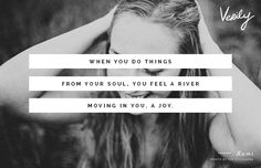"""""""When you do things from your soul, you feel a river moving in you, a joy."""" -Rumi #dailydose"""