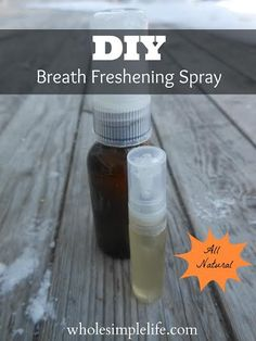 DIY Breath Freshening Spray ~  4 ounces water 1/2 t. raw local honey 10-15 drops essential oils of choice (or more) Glass spray containers (like these)