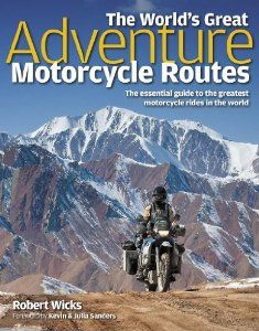 The World's Great Adventure Motorcycle Routes - Robert Wicks - See: Adventure Motorcycling Gs 1200 Adventure, Adventure Tours, Greatest Adventure, Adventure Travel, Adventure Gear, Enduro Motorcycle, Motorcycle Camping, Motorcycle Adventure, Motorcycle Touring