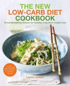 The New Low-Carb Diet Cookbook: Groundbreaking recipes for healthy, long-term weight loss