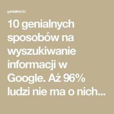 10 genialnych sposobów na wyszukiwanie informacji w Google. Aż 96% ludzi nie ma o nich pojęcia! - Genialne Educational Websites, Life Hacks, Advice, Internet, Positivity, Google, Science, Math Equations, Mood
