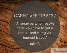 Caregivers recommend for others to be aware of caregiver burnout and to arrange early for respite care when caring for senior loved ones.