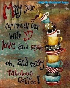 #coffee - May your cup runneth over with joy love and laughter. Oh, and really fabulous coffee