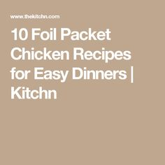 10 Foil Packet Chicken Recipes for Easy Dinners | Kitchn