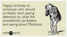Free and Funny Birthday Ecard: Happy birthday to someone who should probably start paying attention to what the presidential candidates are saying about Medicare. Create and send your own custom Birthday ecard. Happy Birthday Boss Lady, Happy Birthday Quotes, Happy Birthday Wishes, Birthday Greetings, Birthday Memes For Men, Birthday Stuff, Birthday Signs, Birthday Images, Funny Birthday
