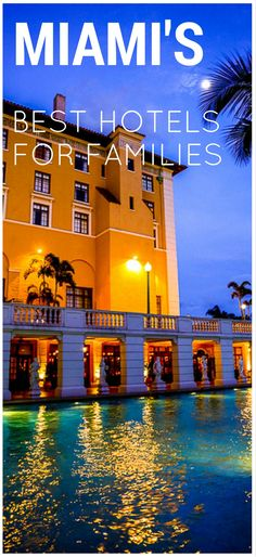 What are the best luxury hotels in Miami that are great for families and kids? We'll tell you!