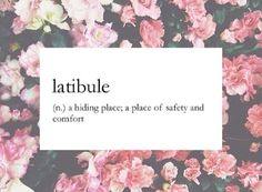 latibule | a hiding place; a place of safety and comfort
