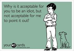 Why is it acceptable for you to be an idiot Cant Fix Stupid, Stupid People, Funny Laugh, Hilarious, Stop Crying, Someecards, Vocabulary Journal, Laughter, Lol