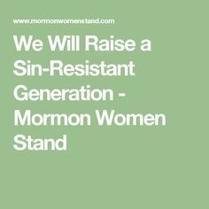 We Will Raise a Sin-Resistant Generation - Mormon Women Stand