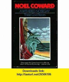 A Withered Nosegay (9780881843163) Noel Coward , ISBN-10: 0881843164  , ISBN-13: 978-0881843163 ,  , tutorials , pdf , ebook , torrent , downloads , rapidshare , filesonic , hotfile , megaupload , fileserve