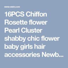 16PCS Chiffon Rosette flower Pearl Cluster shabby chic flower baby girls hair accessories Newborn baby hair flower hair bow baby hair clips Pearl flower