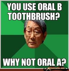 High Expectations Asian Father - You use Oral B toothbrush?