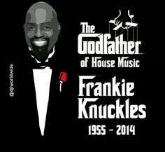 Frankie Knuckles R.I.P Godfather of House
