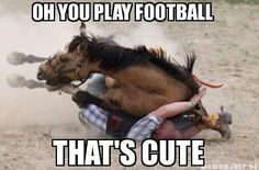 You play football? That's cute...
