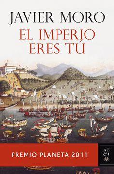 El imperio eres tú, de Javier Moro. Premio Planeta 2011