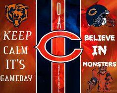 KEEP CALM IT'S GAMEDAY BELIEVE IN MONSTERS - DA BEARS