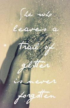 she who leaves a trail of glitter ....