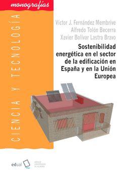 Sostenibilidad energética en el sector de la edificación en España y en la Unión Europea : modelo de mejora de la eficiencia energética en inmuebles de uso residencial en la provincia de Almería (zona climática A4) / Víctor José Fernández Membrive, Alfredo Tolón Becerra, Xavier Bolívar Lastra Bravo. Signatura 43 FEN. No catálogo: http://kmelot.biblioteca.udc.es/record=b1539755~S1*gag